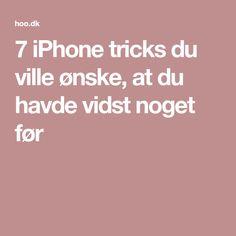 7 iPhone tricks du ville ønske, at du havde vidst noget før
