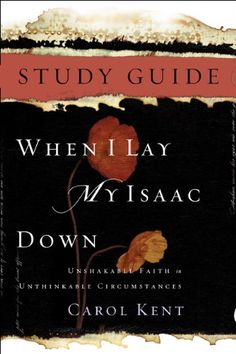 Bestseller Books Online When I Lay My Isaac Down Study Guide Carol J Kent $9.99  - http://www.ebooknetworking.net/books_detail-161521724X.html