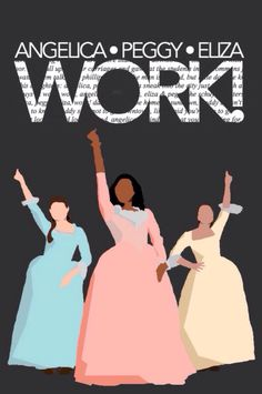 Angelica, Eliza, and Peggy: The Schuyler Sisters. Hamilton the Musical.