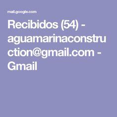Recibidos (54) - aguamarinaconstruction@gmail.com - Gmail