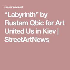 """Labyrinth"" by Rustam Qbic for Art United Us in Kiev | StreetArtNews"