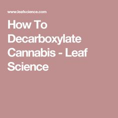 How To Decarboxylate Cannabis - Leaf Science