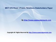 Working with MKT 578 Week 3 Public Relations Stakeholders Paper help may seem difficult until you are the part of http://www.UOPeAssignments.com/ . Be and part and know the difference in your grade.