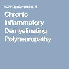 Chronic Inflammatory Demyelinating Polyneuropathy (CIDP) Information Page Chronic Inflammatory Demyelinating Polyneuropathy, Demyelinating Disease, Cidp, Peripheral Nerve, Public Knowledge, Myasthenia Gravis, Medical Information, Neurology, Medical Marijuana