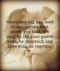 Sometimes all you need is one person that shows you it's okay to let your guard down, be yourself, and love with no regrets. Great Quotes, Quotes To Live By, Me Quotes, Inspirational Quotes, Random Quotes, Daily Quotes, Motivational Quotes, All You Need Is, Just In Case
