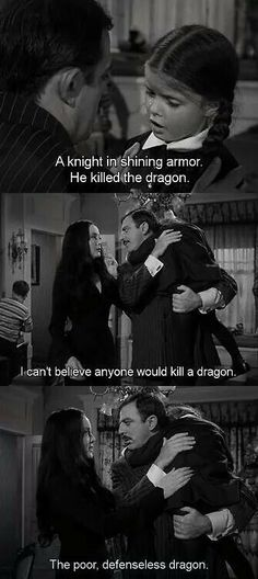 Poor dragon :( I love The Addams Family :)