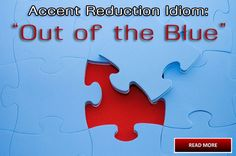 """""""Out of the Blue"""" Accent Reduction Idioms: http://www.accentpros.com/2014/11/20/accent-reduction-color-idioms-part-2/"""