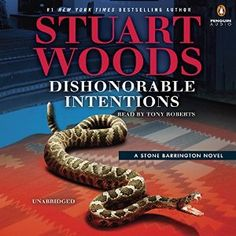Dishonorable Intentions. What can I say? I am a sucker for any book written by Stuart Woods. This one is no exception, and I look forward to the release date of June 7, 2016. If you have never read anything by this author, and you are a fan of mystery, intrigue and a bit of good old fashioned hi-jinks, start reading the Stone Barrington series. The audiobooks, narrated by Tony Roberts is like reading books in one's own voice. All Stuart Woods books are worth reading...really. :) tch.