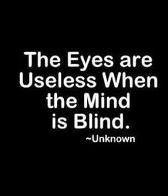 The eyes are useless when the mind is blind ❥