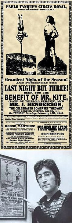 Being for the benefit of Mr Kite - http://www.youtube.com/watch?v=vCiG7xoEb2Y This is a reproduction of the original 1843 circus poster that inspired John Lennon to write the song Being for the Benefit of Mr. Kite!, which appeared on The Beatles' 1967 album Sgt. Pepper's Lonely Hearts Club Band. Lennon bought the poster in an antiques shop and hung it in his music room. While writing for Sgt. Pepper one day, he drew inspiration from the quirky, old-fashioned language and set the words to music