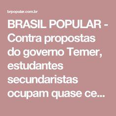 BRASIL POPULAR - Contra propostas do governo Temer, estudantes secundaristas ocupam quase cem escolas em todo o Brasil