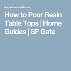 How to Pour Resin Table Tops | Home Guides | SF Gate