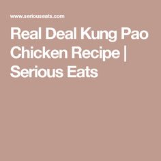 Real Deal Kung Pao Chicken Recipe | Serious Eats