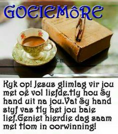 Day Wishes, Good Morning Wishes, Goeie More, Afrikaans Quotes, Ethnic Recipes, Sweet, Food, Mornings, Poems