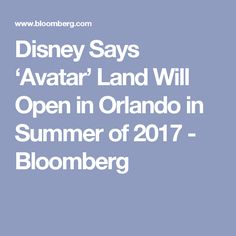 Disney Says 'Avatar' Land Will Open in Orlando in Summer of 2017 - Bloomberg Avatar Land, Walt Disney Co, Experiential, Orlando, Activities, Sayings, Summer, Orlando Florida, Summer Time