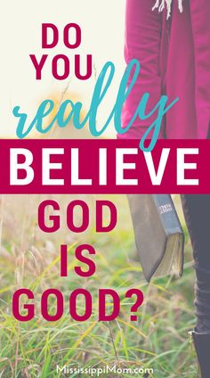 """We always say, """"God is good,"""" but do we really believe it? MississippiMom.com shares Bible verses to encourage you to believe."""