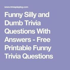 Funny Silly and Dumb Trivia Questions With Answers - Free Printable Funny Trivia Questions Trivia Questions For Adults, Family Trivia Questions, Trivia For Seniors, Trivia Questions For Kids, Trivia Questions And Answers, Funny Questions, This Or That Questions, Quizzes For Kids, Quizzes Funny