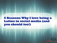 Why being a Hispanic in social media gives you an edge