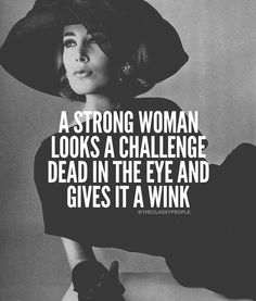A strong women looks a challenge dead in the eye and gives it a wink. Happy Quotes, Me Quotes, Motivational Quotes, Inspirational Quotes, Qoutes, Fierce Quotes, Moving Quotes, Badass Quotes, Happiness Quotes