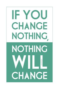 you must be the change you wish to see...