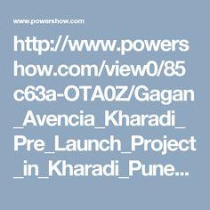 http://www.powershow.com/view0/85c63a-OTA0Z/Gagan_Avencia_Kharadi_Pre_Launch_Project_in_Kharadi_Pune_powerpoint_ppt_presentation
