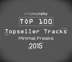 Whatpeopleplay Top 100 Topseller Tracks of 2015 Tech House Music, Minimal Techno, 100 Chart, February 2016, June, Minimalism, The 100, Track, Deep