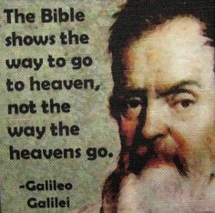 The bible shows the way to go to heaven, not the way heavens go - http://aboutgalileo.com/?p=93