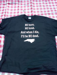 Hilarious....NC Born NC Bred North Carolina Shirt by JohnnySwankMusic on Etsy, $18.00