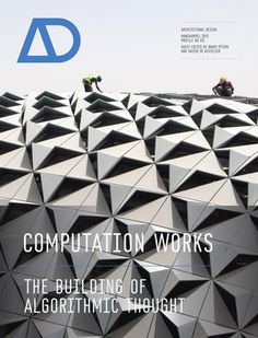 Computation Works: The Building of Algorithmic Thought AD (Architectural Design) by Xavier De Kestelier - Tool Design, Design Process, Book Arch, Parametric Design, Architect Design, State Art, Design Thinking, Magazine Design, It Works