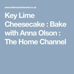 Key Lime Cheesecake : Bake with Anna Olson : The Home Channel Key Lime Cheesecake, Key Lime Pie, Anna Olsen, Channel, Baking, Food, Bakken, Essen, Meals