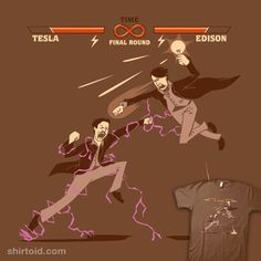 Tesla vs. Edison. Hmm, doesn't seem like much of a match to me. Tesla would kick Edison's butt any day.