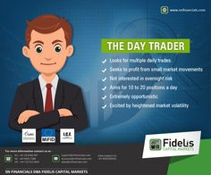 The Day Trader - Looks for multiple daily trades. - Seeks to profit from small market movements - Not interested in overnight risk - Aims for 10 to 20 positions a day - Extremely opportunistic - Excited by heightened market volatility  Visit www.fideliscm.com  #Britain #India #Cyprus #Auckland #capital #investment #UK #Brazil #Germany #Argentina #France #traders #trading #bulls #bears #Canada #Mumbai #Mexico #Netherlands #Australia #forextrading #forextips #forexeducation