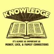 Knowledge... how true it is. I should do something with this for my grad student hubby...