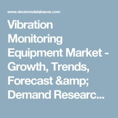 Vibration Monitoring Equipment Market - Growth, Trends, Forecast & Demand Research Report Till 2022