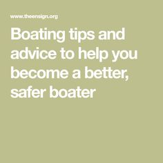 Boating tips and advice to help you become a better, safer boater