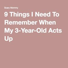 9 Things I Need To Remember When My 3-Year-Old Acts Up