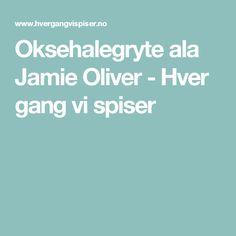 Oksehalegryte ala Jamie Oliver - Hver gang vi spiser