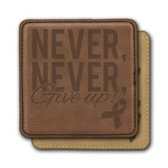 Square Leather Coasters (6) - Never, Never Give Up!  With ribbon