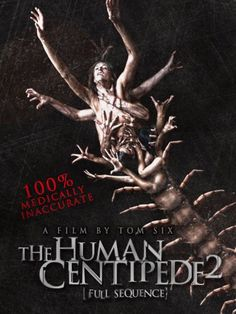 The Human Centipede 2: Full Sequence..the most disturbing movie I have ever seen !