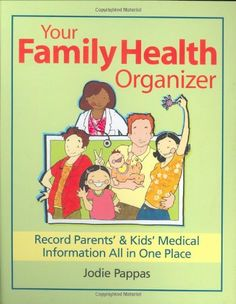 Your Family Health Organizer: Record Parents' and Kids' Medical Information All in One Place by Jodie Pappas,http://www.amazon.com/dp/0778801748/ref=cm_sw_r_pi_dp_LfVmtb0XC8JH4SYM