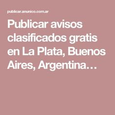 Publicar avisos clasificados gratis en La Plata, Buenos Aires, Argentina…