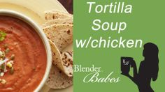Chicken Tortilla Soup recipe made using a Vitamix or Blendtec commercial...