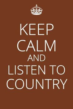 keep calm and listen to country quotes! I love country! Keep Calm Quotes, Quotes To Live By, Me Quotes, Funny Quotes, Music Quotes, Wisdom Quotes, Redneck Quotes, Clever Quotes, Thats The Way