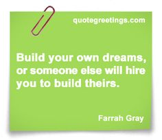 Build your own dreams, or someone else will hire you to build theirs. Quote by Farrah Gray