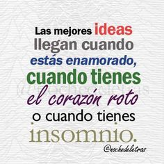 """""""Las mejores ideas llegan cuando estás enamorados, cuando tienes el corazón roto o cuando tienes insomnio""""  / #Frases #Marketuando"""