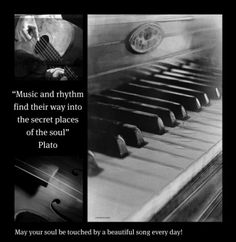 """Music and rhythm find their way into the secret places of the soul"" Plato"