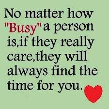 No matter how 'busy' a person is, if they really care, they will always find time for you <3