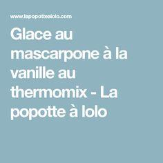 Glace au mascarpone à la vanille au thermomix - La popotte à lolo