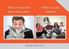 What I expected after graduation vs What actually happen Expectation Vs Reality, Quote Of The Day, Graduation, Life Quotes, Sad, Inspirational Quotes, Shit Happens, Motivation, Memes