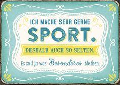 Ich mache sehr gerne Sport. Deshalb auch so selten. Es soll ja was Besonderes bleiben.